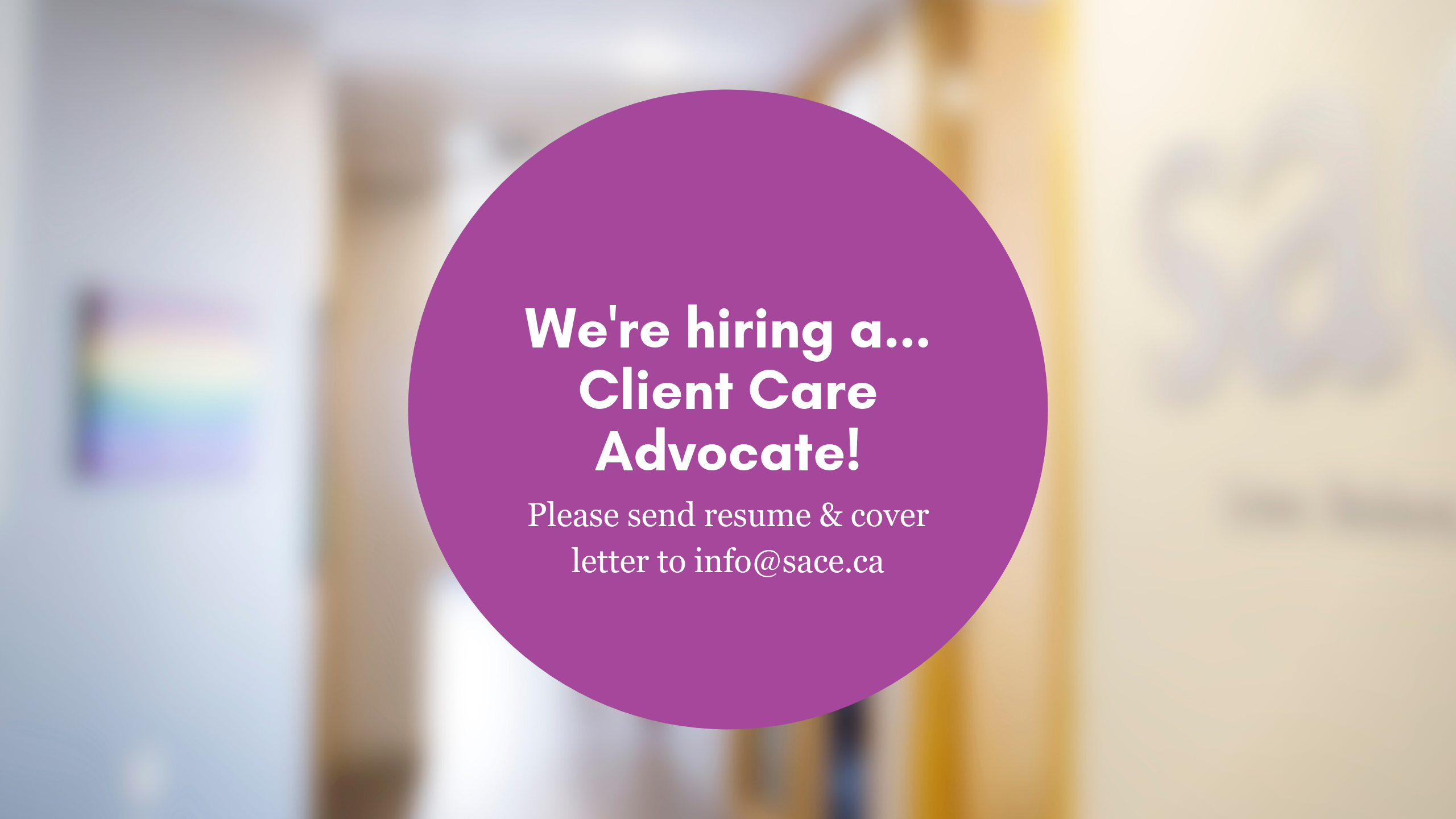 We're Hiring A Client Care Advocate! Please Send Resume And Cover Letter To Info@sace.ca