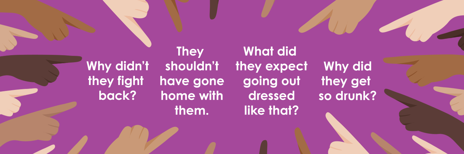 An image of many fingers pointing at 4 examples of victim blaming questions: why did they get so drunk? What did they expect going out dressed like that? They shouldn't have gone home with them. Why didn't they fight back?
